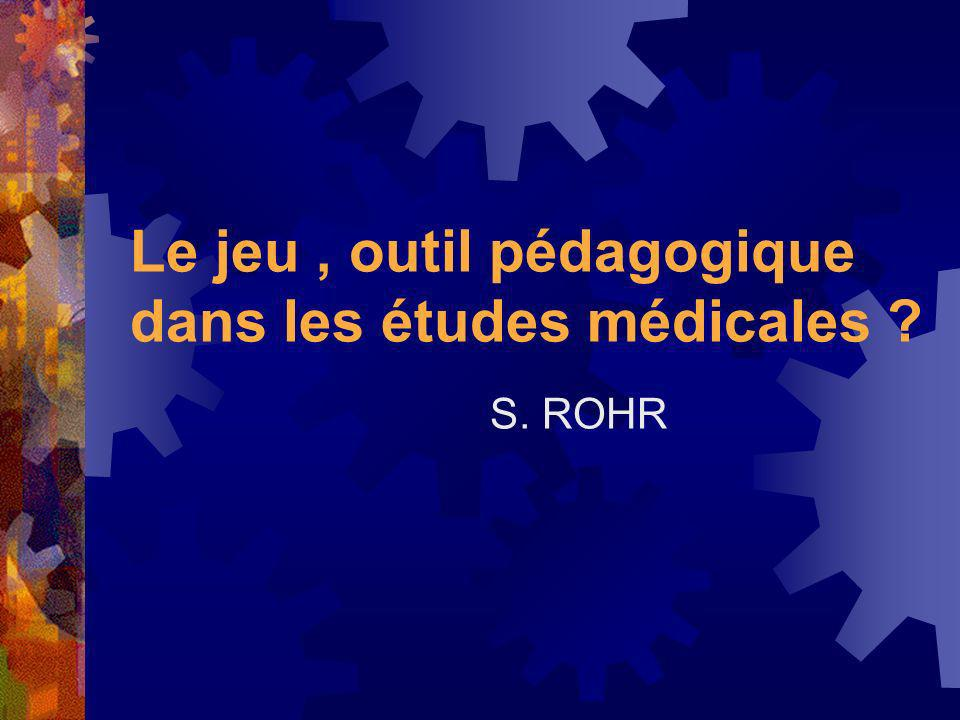 Le jeu, outil pédagogique dans les études médicales ? S. ROHR
