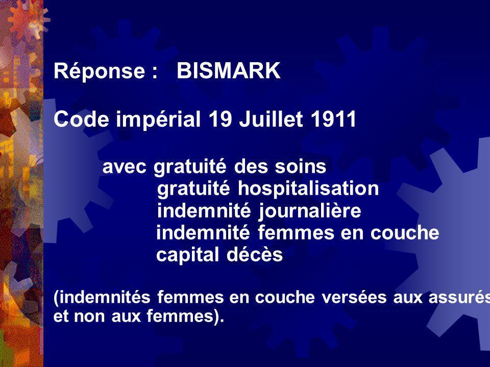 Réponse : BISMARK Code impérial 19 Juillet 1911 avec gratuité des soins gratuité hospitalisation indemnité journalière indemnité femmes en couche capi