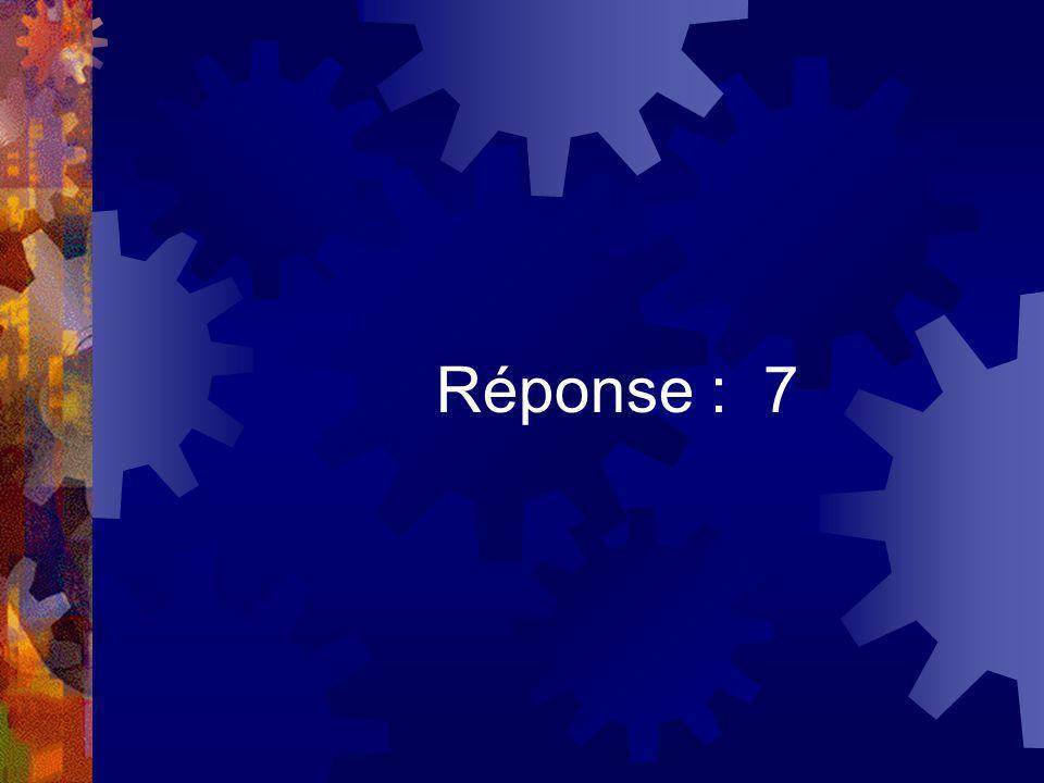 Réponse : 7