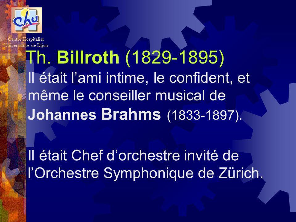 Th. Billroth (1829-1895) Il était lami intime, le confident, et même le conseiller musical de Johannes Brahms (1833-1897). Il était Chef dorchestre in