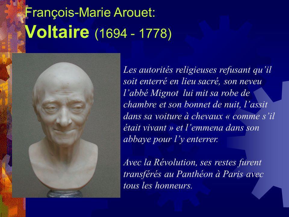 François-Marie Arouet: Voltaire (1694 - 1778) Les autorités religieuses refusant quil soit enterré en lieu sacré, son neveu labbé Mignot lui mit sa ro