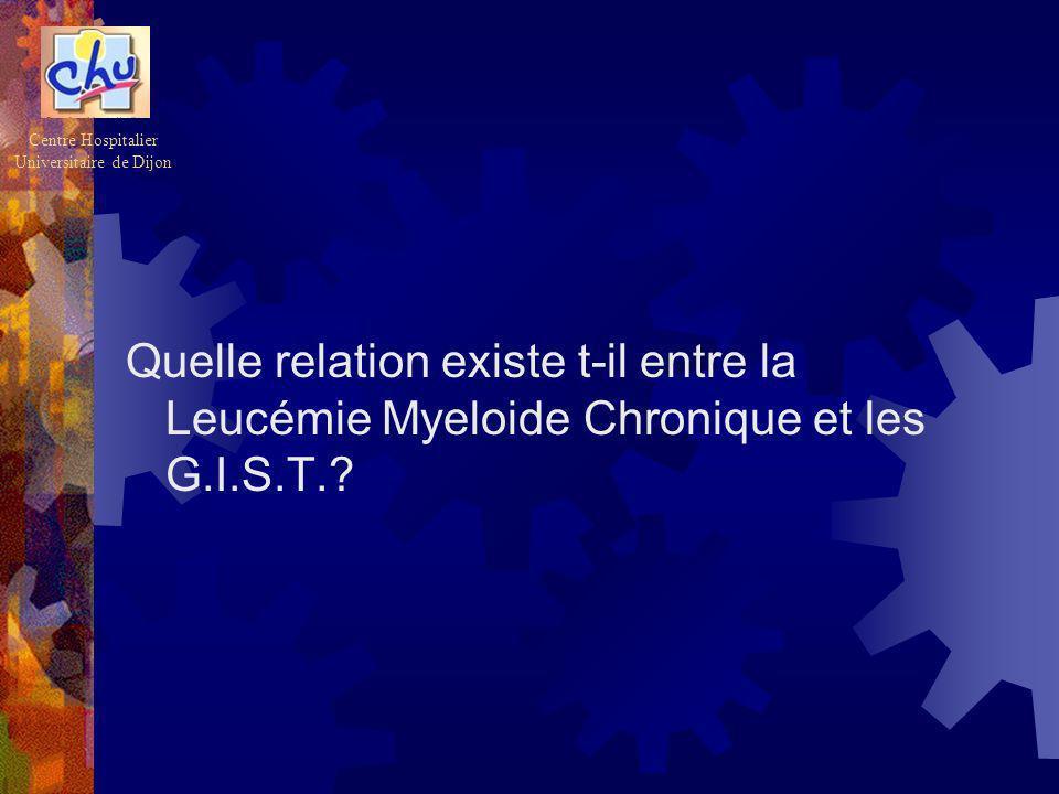 Quelle relation existe t-il entre la Leucémie Myeloide Chronique et les G.I.S.T.? Centre Hospitalier Universitaire de Dijon