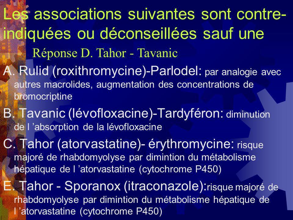 Les associations suivantes sont contre- indiquées ou déconseillées sauf une A. Rulid (roxithromycine)-Parlodel: par analogie avec autres macrolides, a
