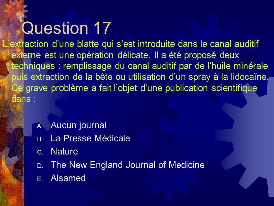 Question 17 Lextraction dune blatte qui sest introduite dans le canal auditif externe est une opération délicate. Il a été proposé deux techniques : r
