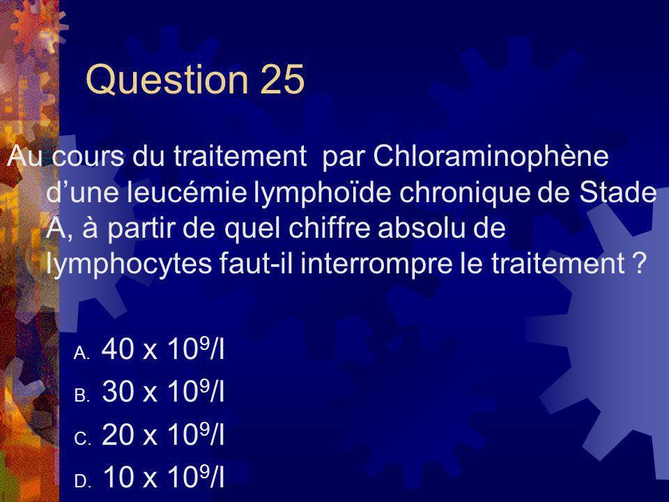 Question 25 Au cours du traitement par Chloraminophène dune leucémie lymphoïde chronique de Stade A, à partir de quel chiffre absolu de lymphocytes fa