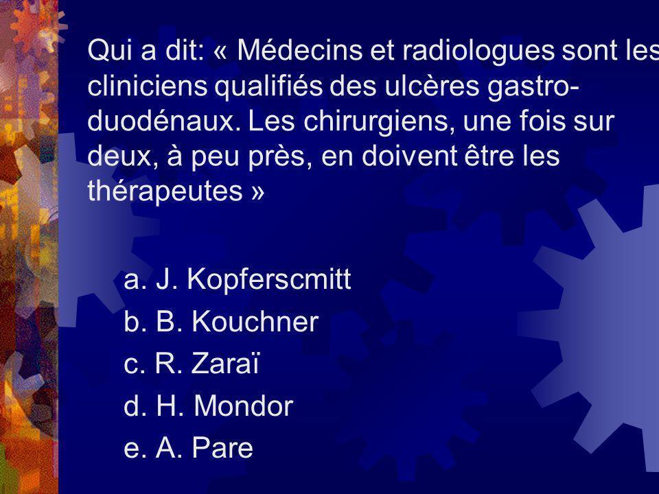 Qui a dit: « Médecins et radiologues sont les cliniciens qualifiés des ulcères gastro- duodénaux. Les chirurgiens, une fois sur deux, à peu près, en d