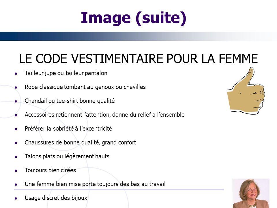 Image (suite) LE CODE VESTIMENTAIRE POUR LA FEMME Tailleur jupe ou tailleur pantalon Robe classique tombant au genoux ou chevilles Chandail ou tee-shi