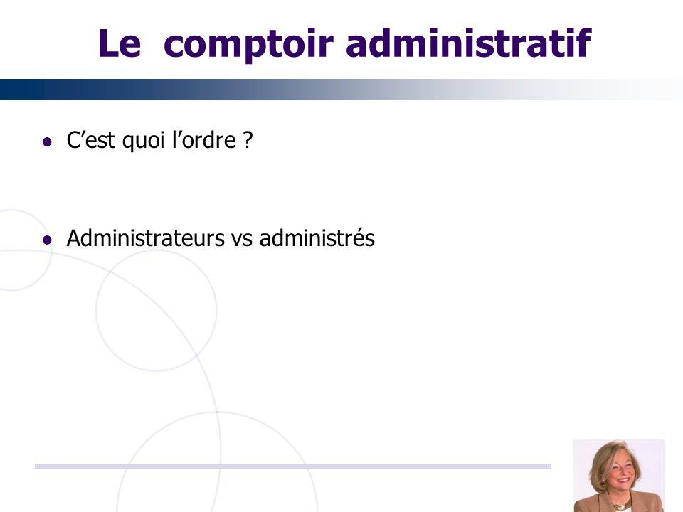 Le comptoir administratif Cest quoi lordre ? Administrateurs vs administrés