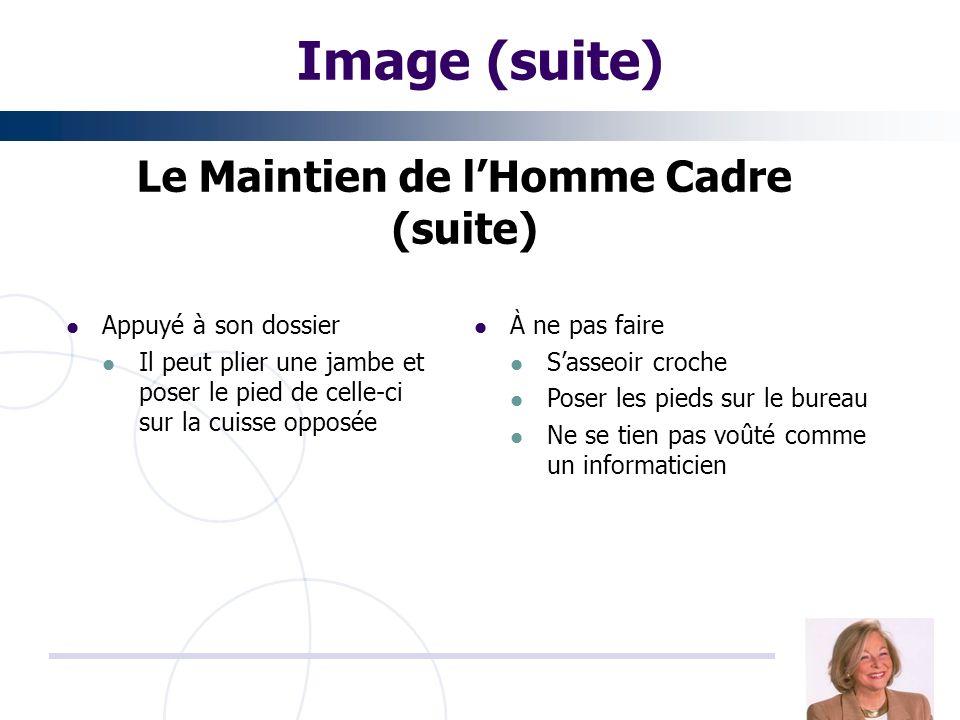 Image (suite) Le Maintien de lHomme Cadre (suite) Appuyé à son dossier Il peut plier une jambe et poser le pied de celle-ci sur la cuisse opposée À ne