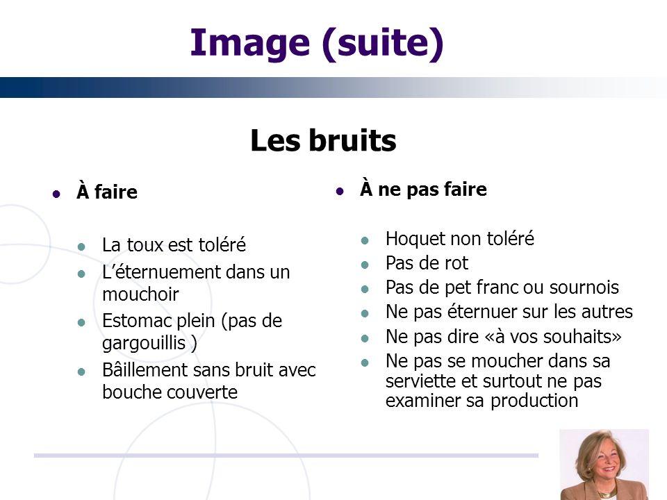 Image (suite) Les bruits À faire La toux est toléré Léternuement dans un mouchoir Estomac plein (pas de gargouillis ) Bâillement sans bruit avec bouch