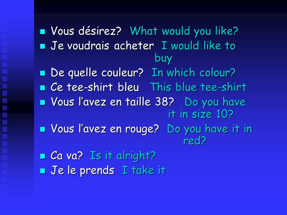 Vous désirez? What would you like? Vous désirez? What would you like? Je voudrais acheter I would like to buy Je voudrais acheter I would like to buy