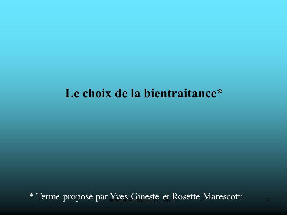 Margot Phaneuf, inf., Ph.D.2 Le choix de la bientraitance* * Terme proposé par Yves Gineste et Rosette Marescotti
