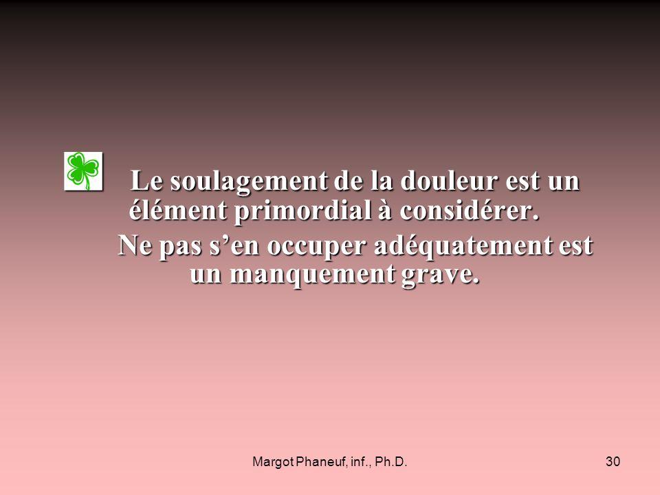 Margot Phaneuf, inf., Ph.D.30 Le soulagement de la douleur est un élément primordial à considérer. Le soulagement de la douleur est un élément primord