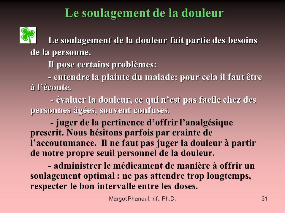 Margot Phaneuf, inf., Ph.D.31 Le soulagement de la douleur fait partie des besoins de la personne. Le soulagement de la douleur fait partie des besoin