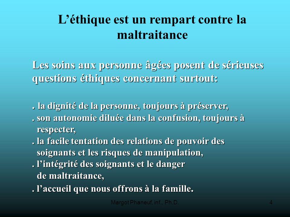 Margot Phaneuf, inf., Ph.D.4 Léthique est un rempart contre la maltraitance Les soins aux personne âgées posent de sérieuses questions éthiques concer