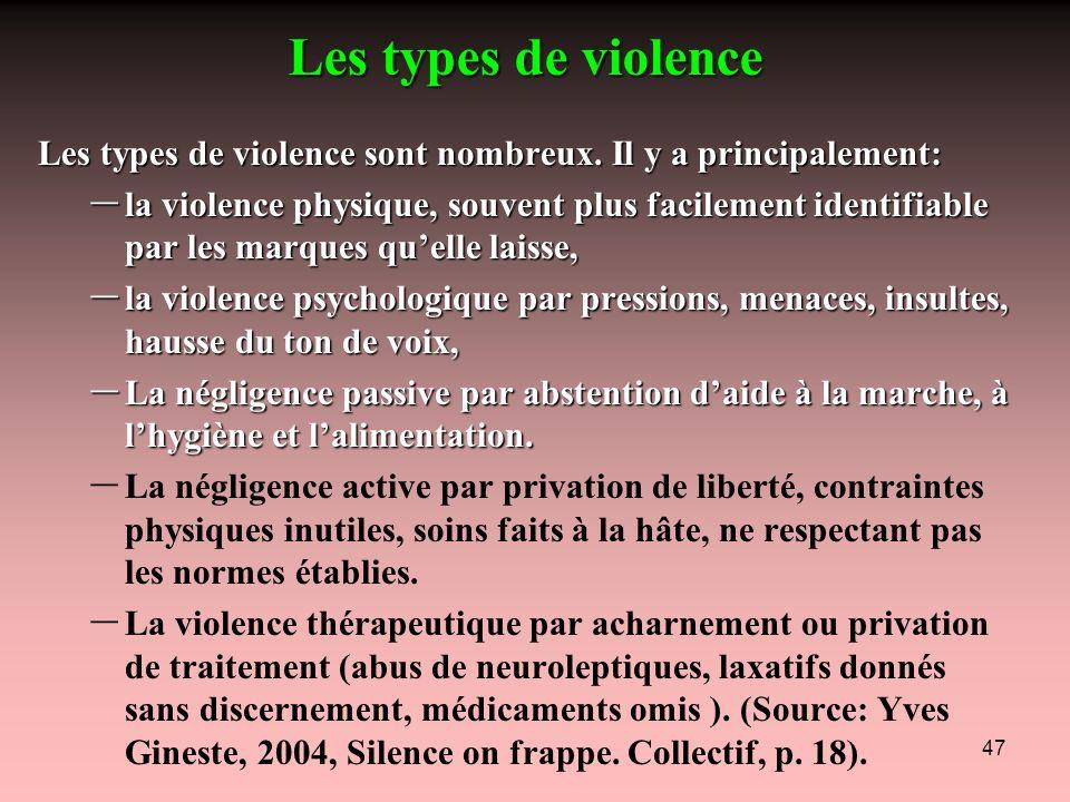 47 Les types de violence sont nombreux. Il y a principalement: – la violence physique, souvent plus facilement identifiable par les marques quelle lai