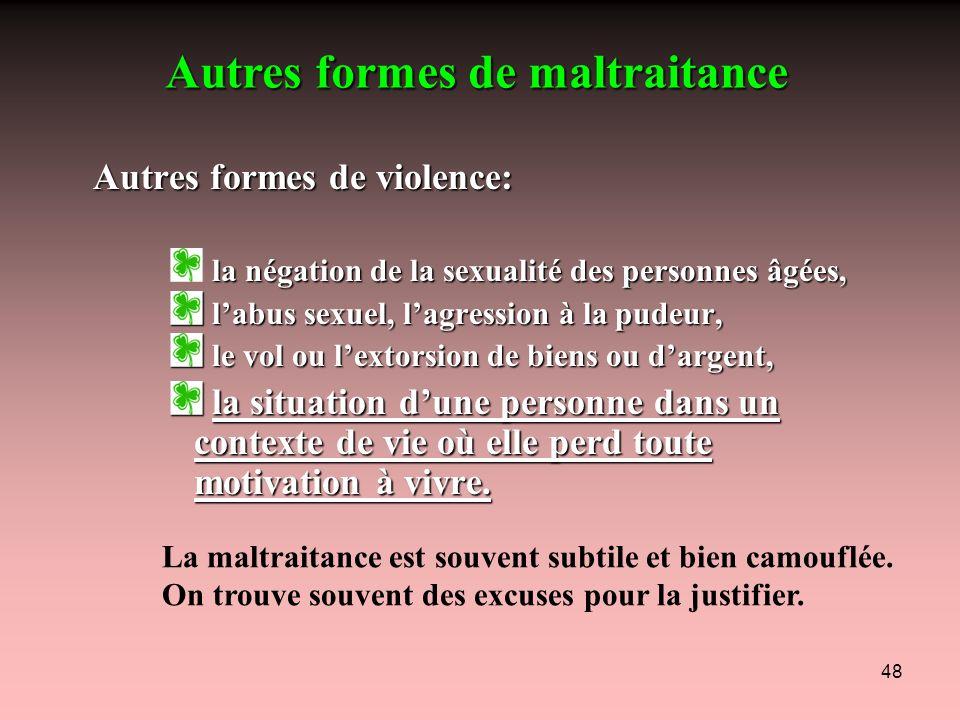 48 Autres formes de violence: Autres formes de violence: la négation de la sexualité des personnes âgées, labus sexuel, lagression à la pudeur, labus