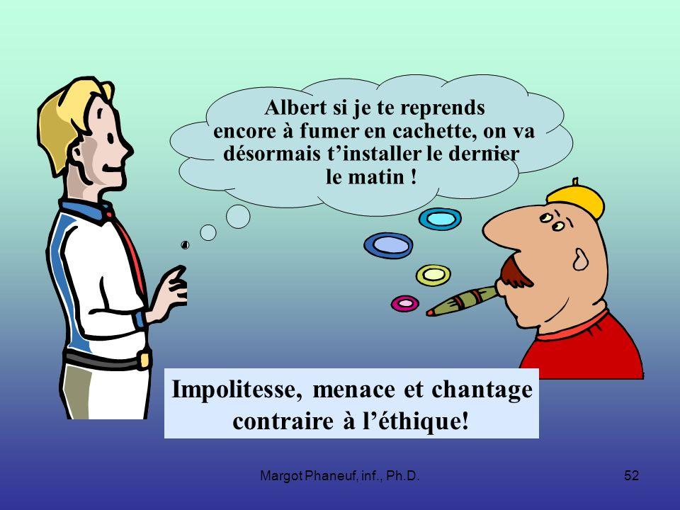 Margot Phaneuf, inf., Ph.D.52 Albert si je te reprends encore à fumer en cachette, on va désormais tinstaller le dernier le matin ! Impolitesse, menac