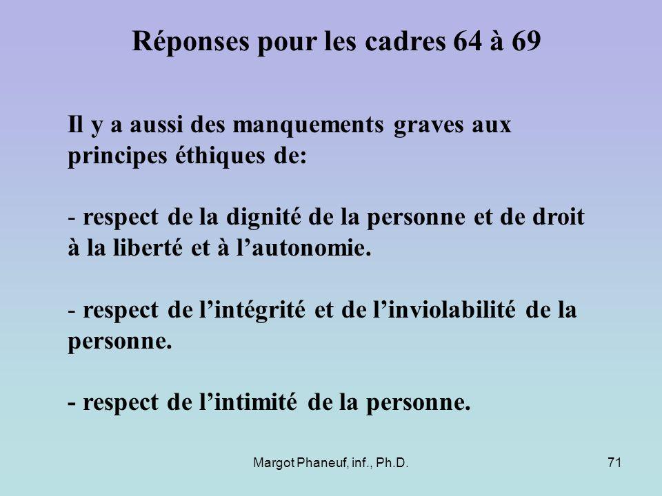 Margot Phaneuf, inf., Ph.D.71 Il y a aussi des manquements graves aux principes éthiques de: - respect de la dignité de la personne et de droit à la l