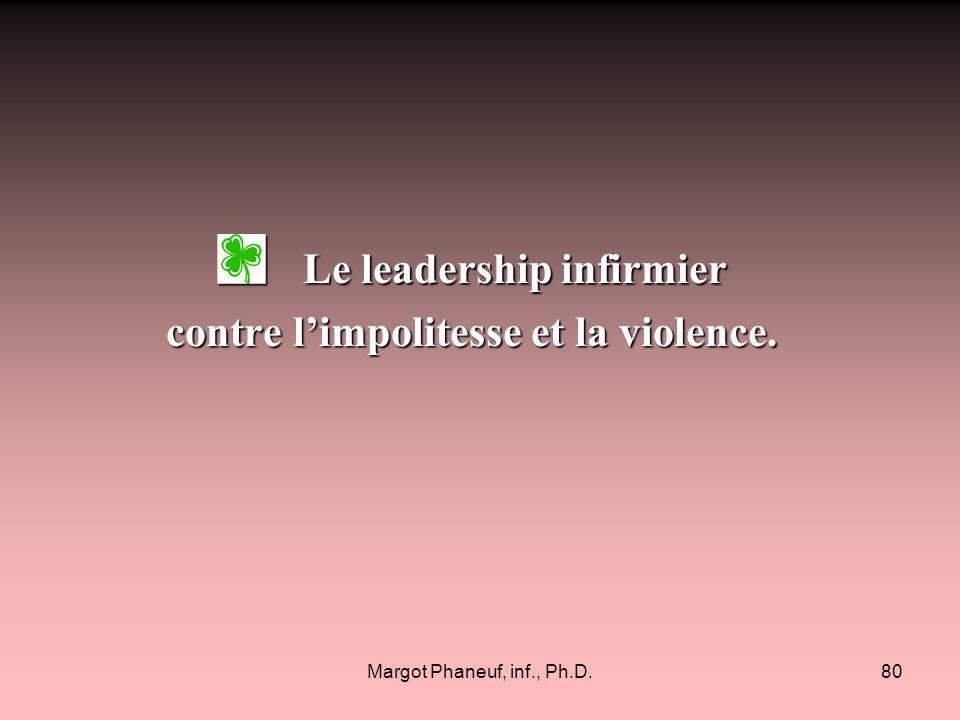 Margot Phaneuf, inf., Ph.D.80 Le leadership infirmier Le leadership infirmier contre limpolitesse et la violence.