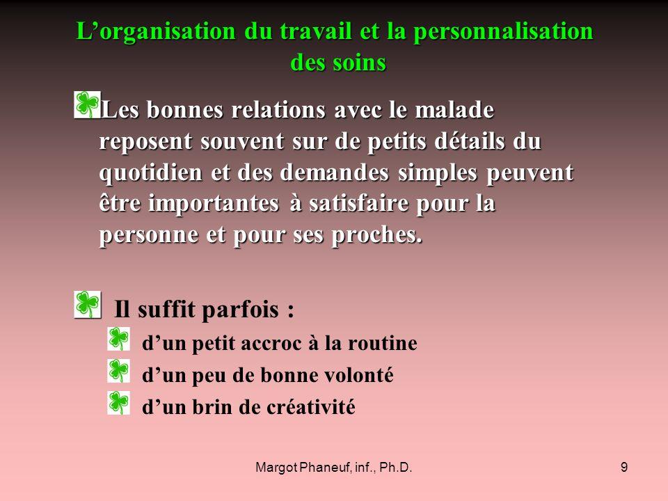 Margot Phaneuf, inf., Ph.D.9 Les bonnes relations avec le malade reposent souvent sur de petits détails du quotidien et des demandes simples peuvent ê