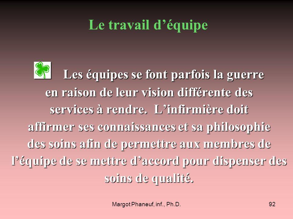 Margot Phaneuf, inf., Ph.D.92 Les équipes se font parfois la guerre Les équipes se font parfois la guerre en raison de leur vision différente des serv