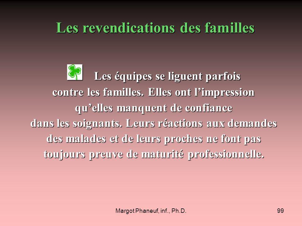 Margot Phaneuf, inf., Ph.D.99 Les équipes se liguent parfois Les équipes se liguent parfois contre les familles. Elles ont limpression quelles manquen