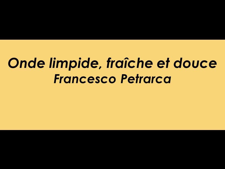 Onde limpide, fraîche et douce Francesco Petrarca
