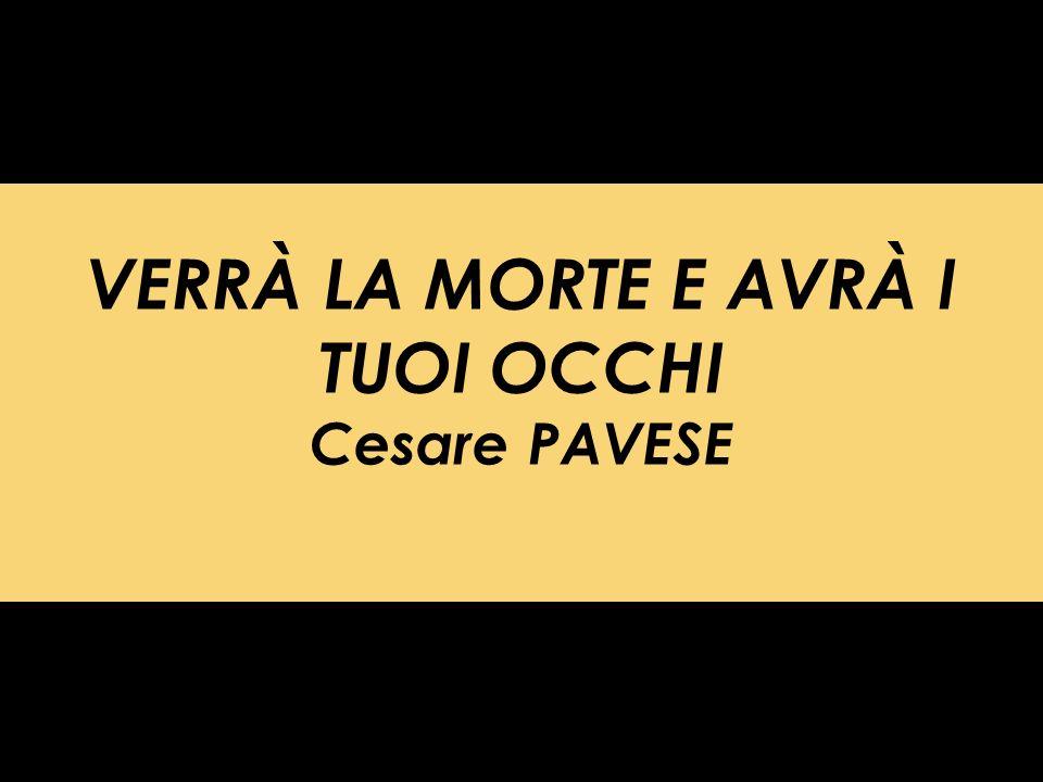 VERRÀ LA MORTE E AVRÀ I TUOI OCCHI Cesare PAVESE