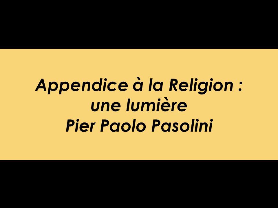 Appendice à la Religion : une lumière Pier Paolo Pasolini
