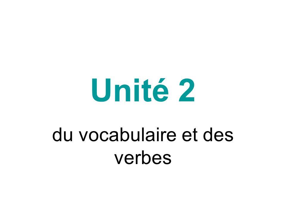 Unité 2 du vocabulaire et des verbes