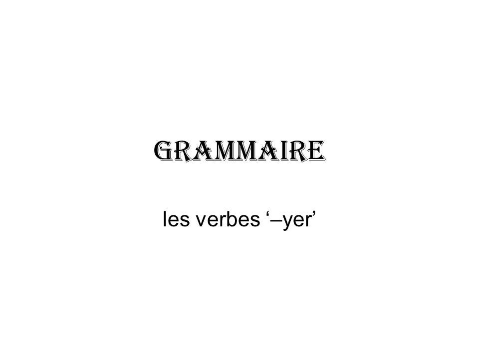 GRAMMAIRE les verbes –yer