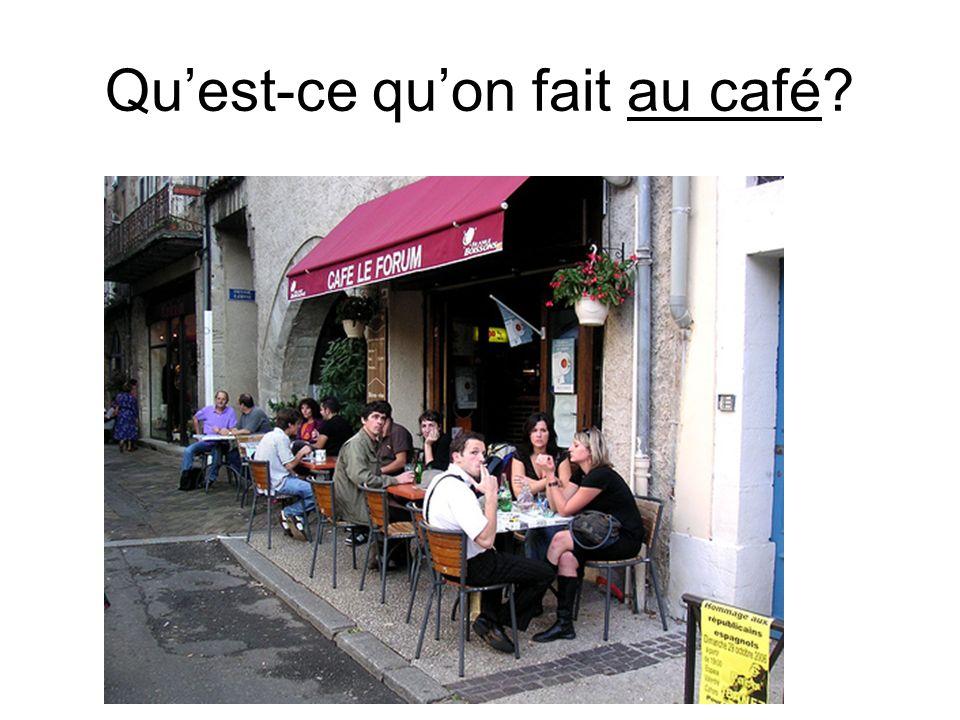 Quest-ce quon fait au café?