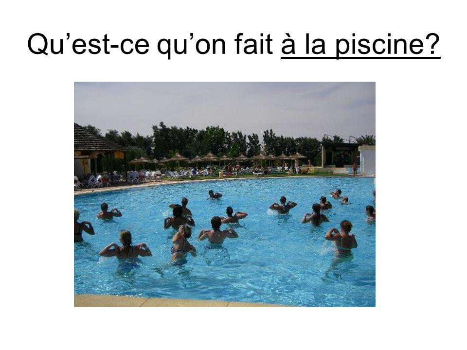 Quest-ce quon fait à la piscine?
