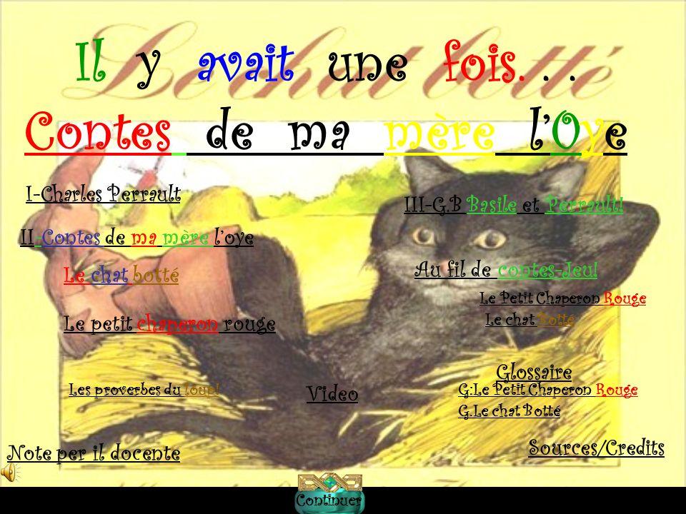 I-Charles Perrault II-Contes de ma mère loye Le chat botté Le petit chaperon rouge Glossaire Video Il y avait une fois...