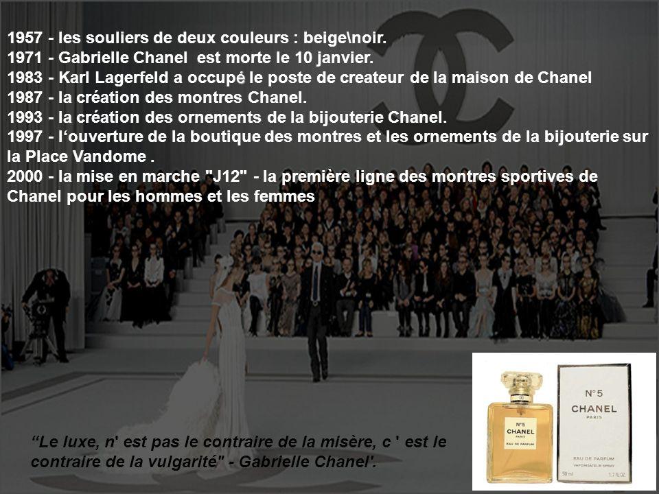 1957 - les souliers de deux couleurs : beige\noir. 1971 - Gabrielle Chanel est morte le 10 janvier. é 1983 - Karl Lagerfeld a occupé le poste de creat