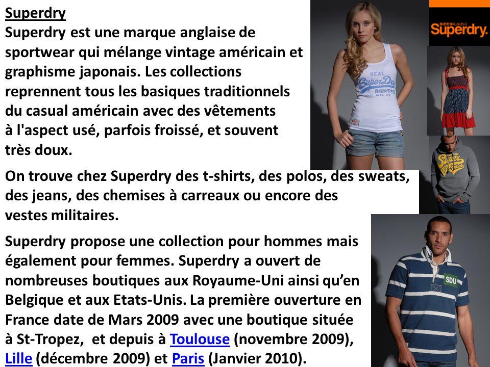 Superdry Superdry est une marque anglaise de sportwear qui mélange vintage américain et graphisme japonais.