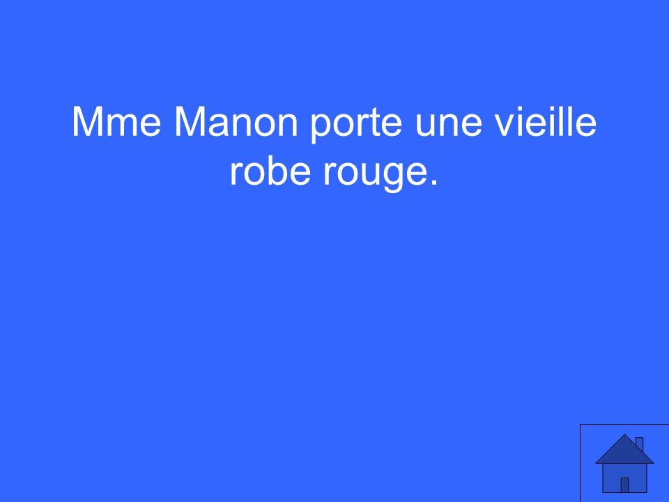 Mme Manon porte une vieille robe rouge.