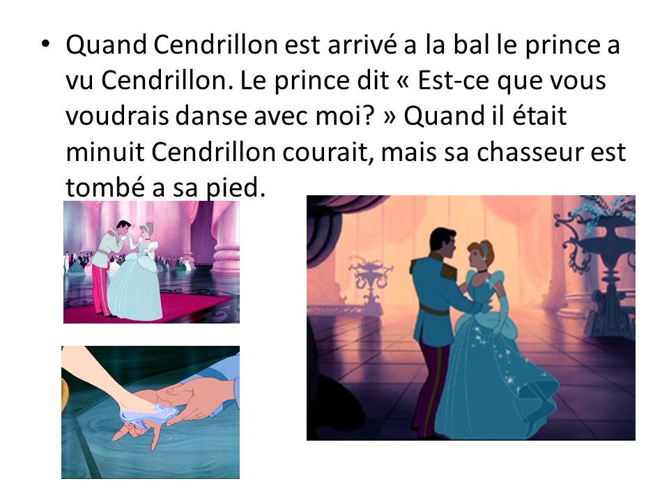 Quand Cendrillon est arrivé a la bal le prince a vu Cendrillon. Le prince dit « Est-ce que vous voudrais danse avec moi? » Quand il était minuit Cendr