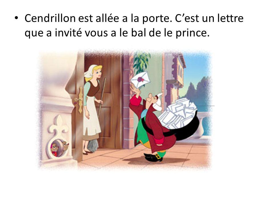 Cendrillon est allée a la porte. Cest un lettre que a invité vous a le bal de le prince.