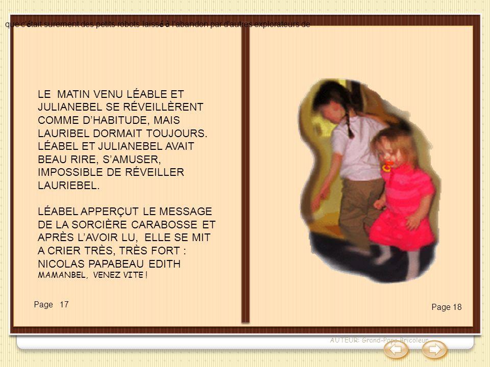 AUTEUR: Grand-Papa Bricoleur LE MATIN VENU LÉABLE ET JULIANEBEL SE RÉVEILLÈRENT COMME DHABITUDE, MAIS LAURIBEL DORMAIT TOUJOURS. LÉABEL ET JULIANEBEL