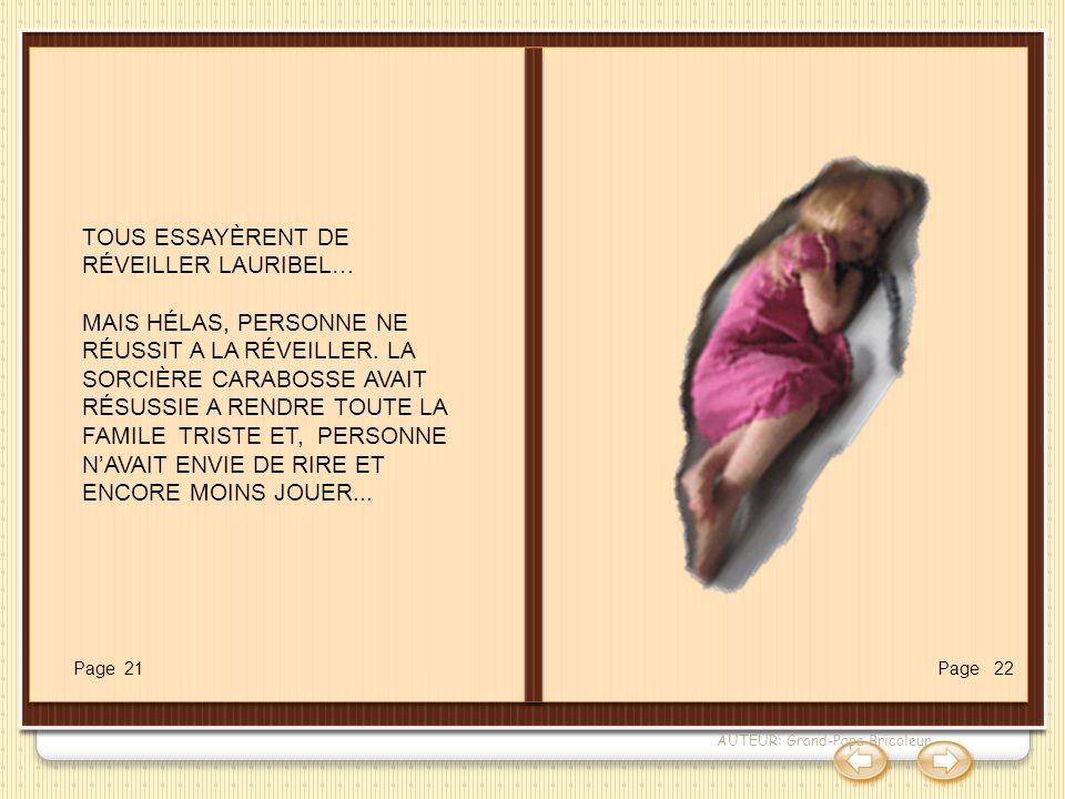 AUTEUR: Grand-Papa Bricoleur TOUS ESSAYÈRENT DE RÉVEILLER LAURIBEL… MAIS HÉLAS, PERSONNE NE RÉUSSIT A LA RÉVEILLER. LA SORCIÈRE CARABOSSE AVAIT RÉSUSS