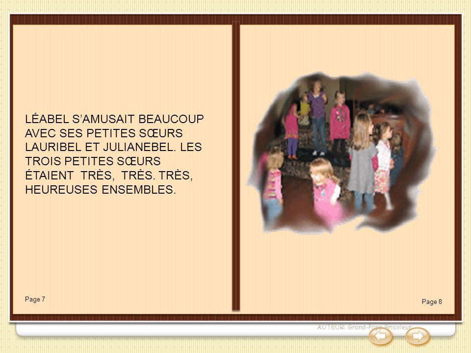 LÉABEL SAMUSAIT BEAUCOUP AVEC SES PETITES SŒURS LAURIBEL ET JULIANEBEL. LES TROIS PETITES SŒURS ÉTAIENT TRÈS, TRÈS. TRÈS, HEUREUSES ENSEMBLES. Page 7