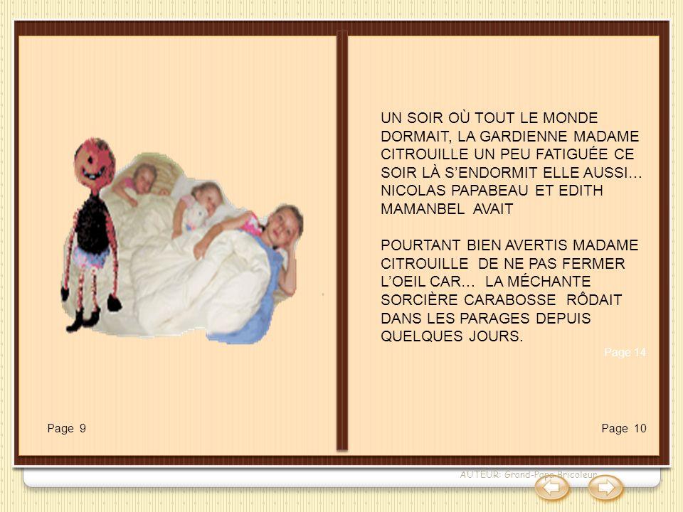 Page 9 UN SOIR OÙ TOUT LE MONDE DORMAIT, LA GARDIENNE MADAME CITROUILLE UN PEU FATIGUÉE CE SOIR LÀ SENDORMIT ELLE AUSSI… NICOLAS PAPABEAU ET EDITH MAM