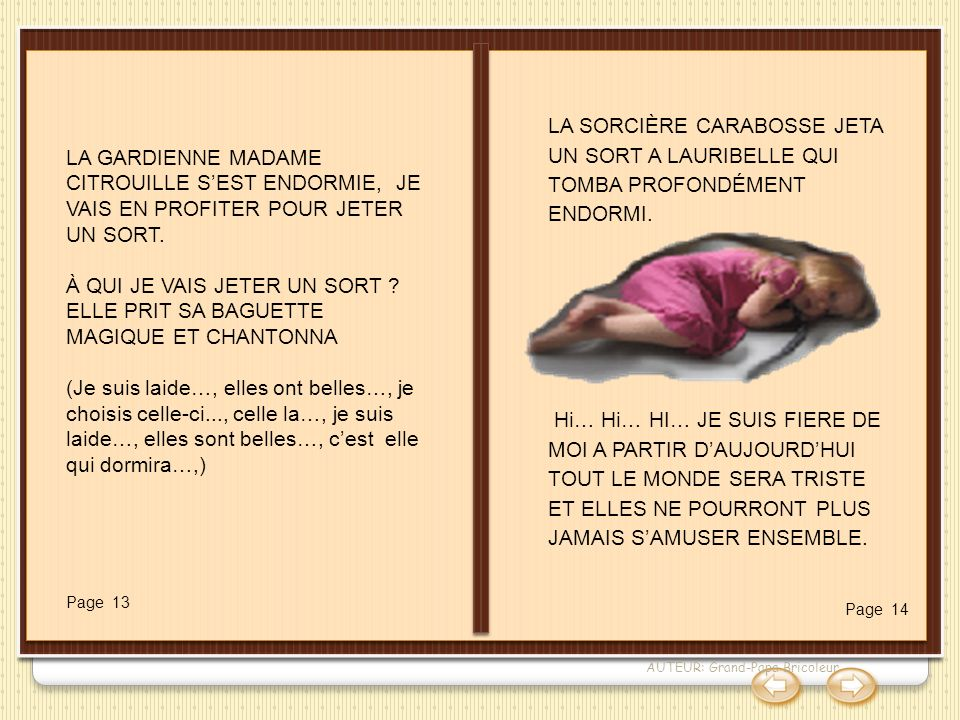 AUTEUR: Grand-Papa Bricoleur LA GARDIENNE MADAME CITROUILLE SEST ENDORMIE, JE VAIS EN PROFITER POUR JETER UN SORT. À QUI JE VAIS JETER UN SORT ? ELLE