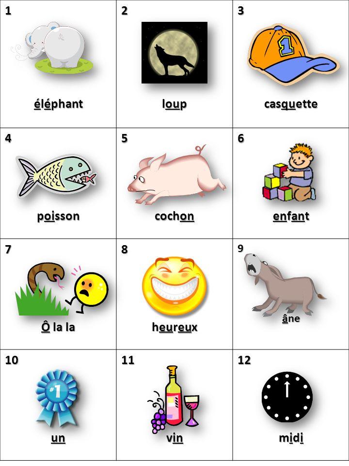 1 éléphant 2 loup 3 casquette 4 poisson 5 cochon 6 enfant 7 Ô la la 8 heureux 9 âne 10un11 vin 12 midi