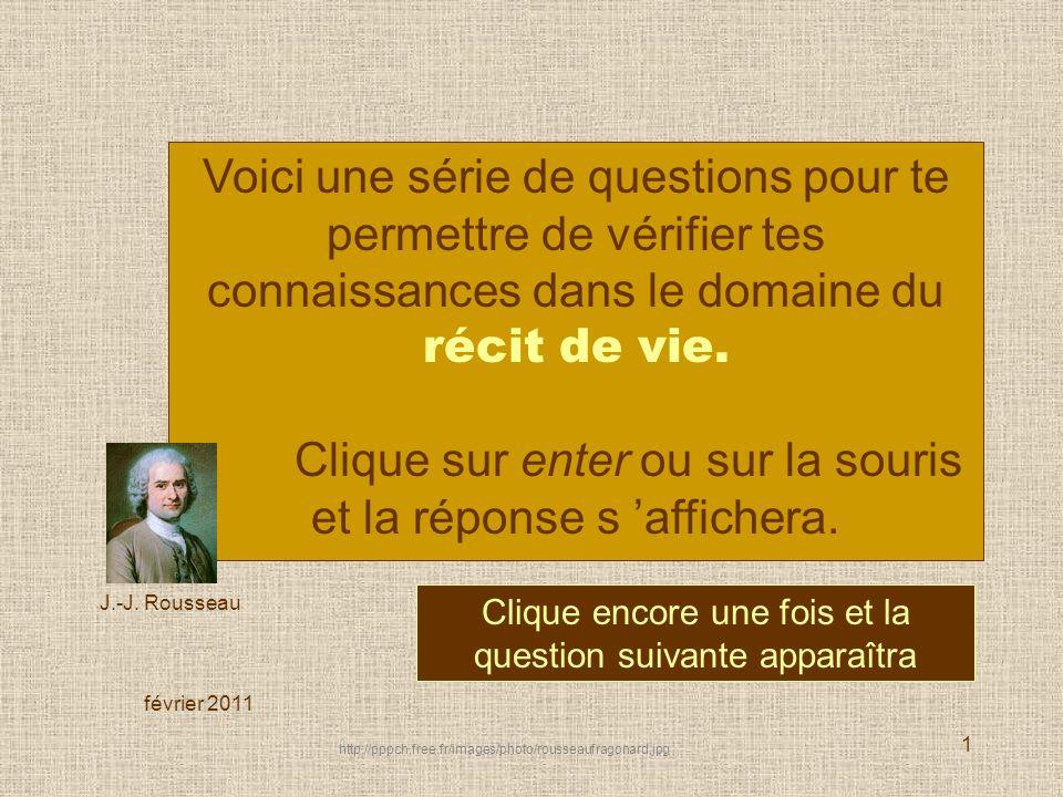 1 Clique encore une fois et la question suivante apparaîtra février 2011 Voici une série de questions pour te permettre de vérifier tes connaissances dans le domaine du récit de vie.