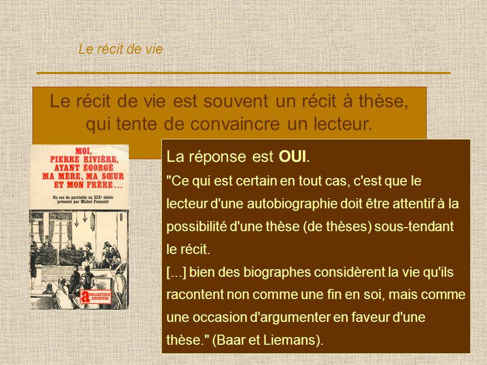 10 Le récit de vie est souvent un récit à thèse, qui tente de convaincre un lecteur.