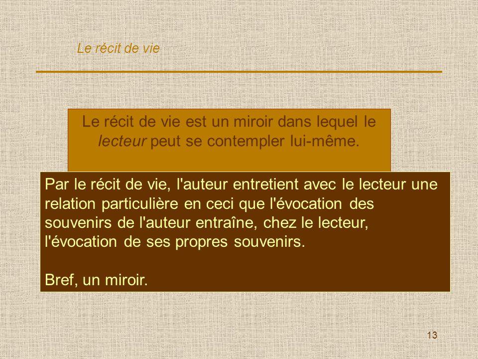 13 Le récit de vie est un miroir dans lequel le lecteur peut se contempler lui-même. Vrai / Faux ? Par le récit de vie, l'auteur entretient avec le le