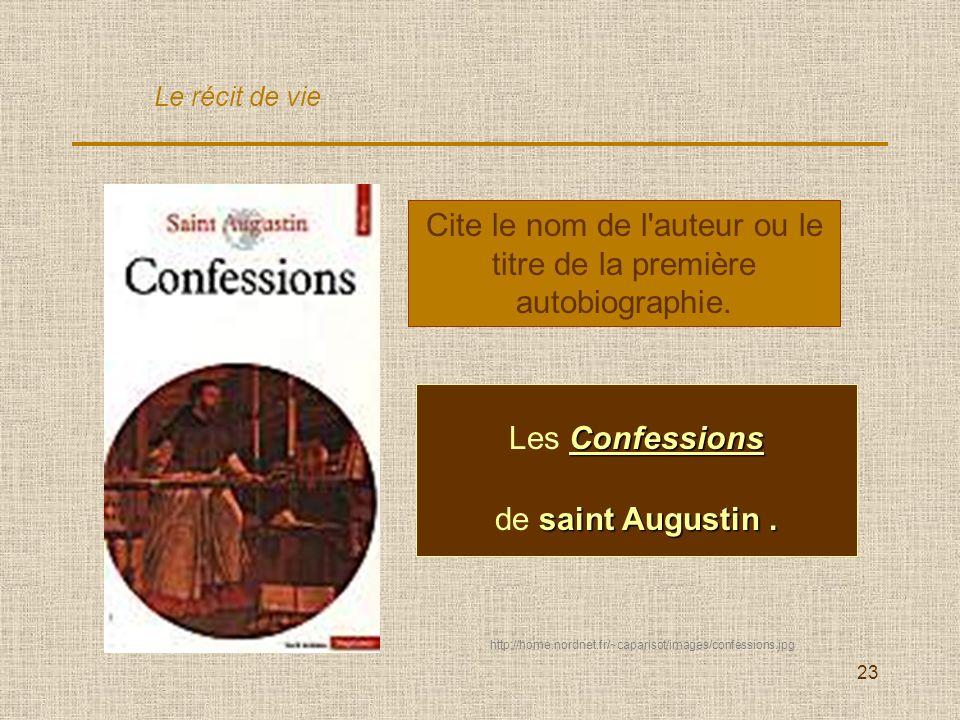 23 Cite le nom de l'auteur ou le titre de la première autobiographie. Les Confessions de saint Augustin. Le récit de vie http://home.nordnet.fr/~capar